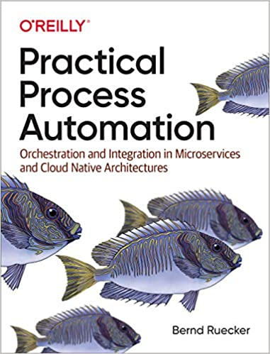 Practical Process Automation: Orchestration and Integration in Microservices and Cloud